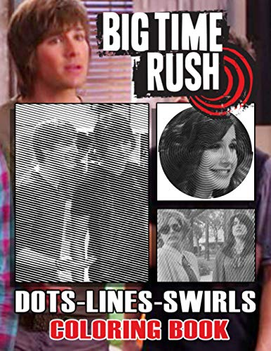 Big Time Rush Dots Lines Swirls Coloring Book: Big Time Rush Great Gift Activity Diagonal-Dots-Swirls Books For Adults