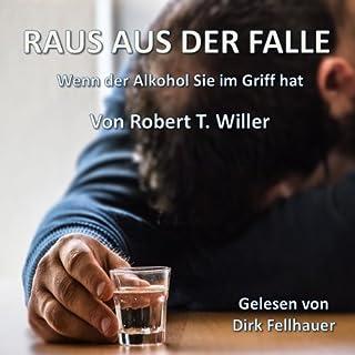 Raus aus der Falle     Wenn der Alkohol Sie im Griff hat              Autor:                                                                                                                                 Robert T. Willer                               Sprecher:                                                                                                                                 Dirk Fellhauer                      Spieldauer: 1 Std. und 48 Min.     30 Bewertungen     Gesamt 4,3