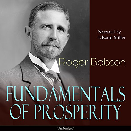 Fundamentals of Prosperity                   By:                                                                                                                                 Roger Babson                               Narrated by:                                                                                                                                 Edward Miller                      Length: 1 hr and 19 mins     2 ratings     Overall 5.0