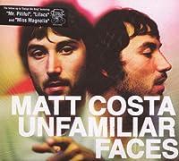 Unfamiliar Faces by Matt Costa (2008-01-22)