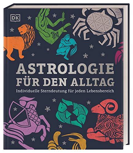 Astrologie für den Alltag: Individuelle Sterndeutung für jeden Lebensbereich