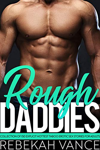 Rough Daddies Collection of 150 Explicit Hottest Taboo Erotic Sex Stories for Adults (English Edition)