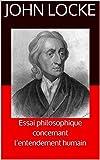 Essai philosophique concernant l'entendement humain - Traduit par Pierre Coste - Format Kindle - 1,78 €