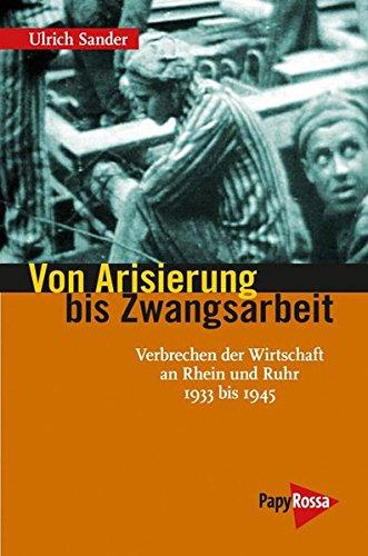Von Arisierung bis Zwangsarbeit: Verbrechen der Wirtschaft an Rhein und Ruhr 1933 bis 1945 (Neue Kleine Bibliothek)