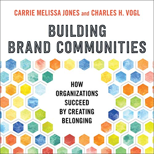 Building Brand Communities: How Organizations Succeed by Creating Belonging cover art