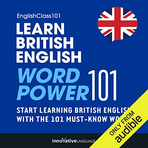 Learn British English: Word Power 101                   By:                                                                                                                                 Innovative Language Learning                               Narrated by:                                                                                                                                 EnglishClass101.com                      Length: 51 mins     51 ratings     Overall 2.9