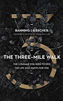 The Three-mile Walk: The Courage You Need to Live the Life God Wants for You