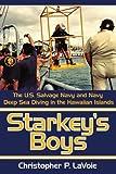 Starkey's Boys: The U.S. Salvage Navy and Navy Deep Sea Diving in the Hawaiian Islands