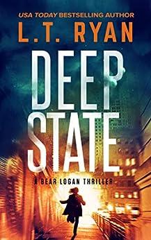 Deep State: A Bear Logan Thriller (Bear Logan Thrillers Book 4) by [L.T. Ryan]