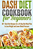 Dash Diet Cookbook for Beginners: 30+ Dash Diet Recipes for a 14-Day Meal Plan to Lose Weight and Lower Blood Pressure