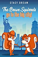 The Brave Squirrels: Go to the Big City!
