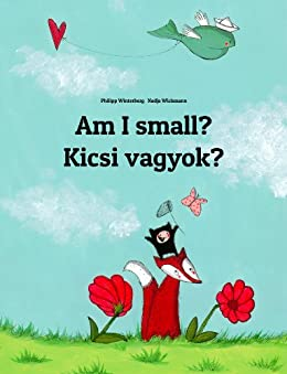 Am I small? Kicsi vagyok?: Children's Picture Book English-Hungarian (Bilingual Edition) (World Children's Book) by [Philipp Winterberg, Nadja Wichmann, Juga Réka, Sandra Hamer, David Hamer]