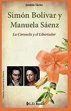 Simon Bolivar y Manuela Saenz: La Coronela y el Libertador (Grandes amores de la historia) (Volume 9) (Spanish Edition)