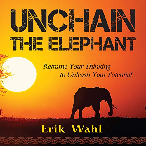 Unchain the Elephant: Reframe Your Thinking to Unleash Your Potential                   By:                                                                                                                                 Erik Wahl                               Narrated by:                                                                                                                                 Tasha,                                                                                        Erik Wahl                      Length: 26 mins     Not rated yet     Overall 0.0