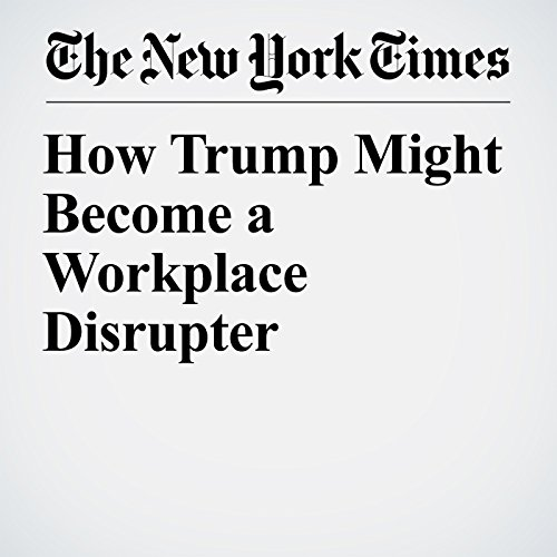 How Trump Might Become a Workplace Disrupter copertina