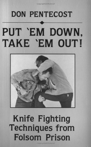 Image OfPut 'Em Down, Take 'Em Out: Knife Fighting Techniques From Folsom Prison