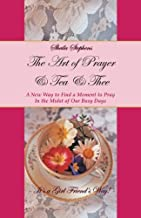 The Art of Prayer & Tea & Thee: A New Way to Find a Moment to Pray In the Midst of Our Busy Days