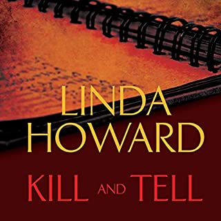 Kill and Tell                   By:                                                                                                                                 Linda Howard                               Narrated by:                                                                                                                                 Natalie Ross                      Length: 9 hrs and 11 mins     905 ratings     Overall 4.1