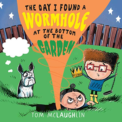 The Day I Found a Wormhole at the Bottom of the Garden audiobook cover art