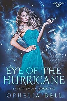 Eye of the Hurricane: A Fate's Fools Novel by [Ophelia Bell]