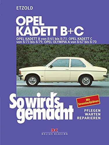 Opel Kadett B + C 08/65 bis 08/79, Opel Olympia A 08/67 bis 08/70: So wird´s gemacht - Band 29 (Print on demand): Opel Kadett B von 8/65 bis 8/73, ... 8/73 bis 8/79, Opel Olympia von 8/67 bis 8/70