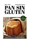 Pan Sin Gluten. Segunda Edición: Principios, técnicas y trucos para hacer pan, pizza, bizcochos, cupcakes y otras recetas sin gluten.