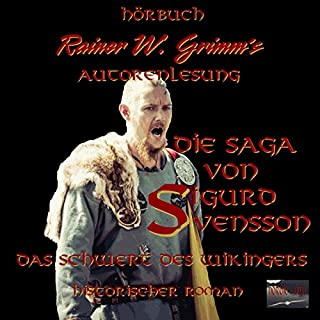 Das Schwert des Wikingers     Die Saga von Sigurd Svensson 1              Autor:                                                                                                                                 Rainer W. Grimm                               Sprecher:                                                                                                                                 Rainer W. Grimm                      Spieldauer: 9 Std. und 59 Min.     7 Bewertungen     Gesamt 3,1