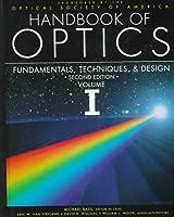 Handbook of Optics: Fundamentals, Techniques, and Design