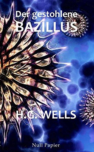 H.G. Wells: Der gestohlene Bazillus: Und andere wundersame Geschichten (Science Fiction & Fantasy bei Null Papier)