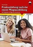 Praxisanleitung nach der neuen Pflegeausbildung: Die Vorgaben erfolgreich umsetzen - Tina Knoch