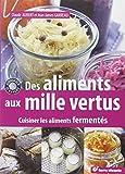 Des aliments aux mille vertus - Cuisiner les aliments fermentés