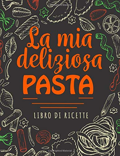 La Mia Deliziosa Pasta: Libro Di Ricette | 100 pagine di ricette | 8,5x11 pollici.