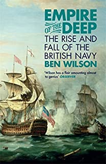 Empire of the Deep: The Rise and Fall of the British Navy by Ben Wilson (11-Sep-2014) Paperback