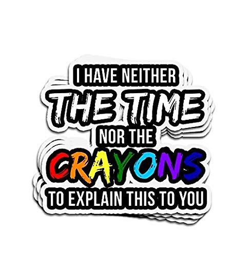 I Have Neither The Time Nor The Crayons to Explain This to You Sticker Graphic - Weatherproof & Long Lasting Sticker