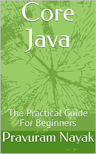 Core Java: The Practical Guide For Beginners (In An Easy Way Book 1) (English Edition)