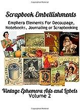 Scrapbook Embellishments: Embellishments: Subtitle: Emphera Elements for Decoupage, Notebooks, Journaling or Scrapbooks.  Vintage Ephemera Ads and Labels Volumn 2