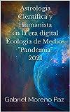 Astrología Científica y Humanista en la era digital Ecologia de Medios 'Pandemia' 2021