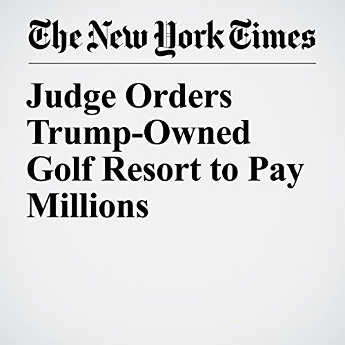 Judge Orders Trump-Owned Golf Resort to Pay Millions cover art