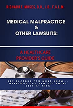 Medical Malpractice & Other Lawsuits: A Healthcare Providers Guide: Key Factors You Must Know... Overlook One and Put Yourself at Risk by [Dr. Richard Moses]