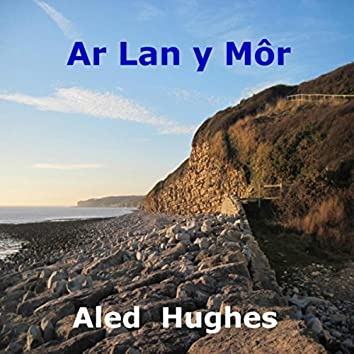 Ar Lan Y Môr (feat. Richard Staines & Jonathan Browning)