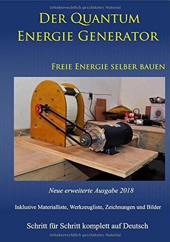 Der Quantum Energie Generator: Freie Energie selber bauen Neue Ausgabe 2018