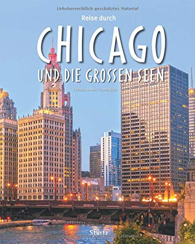 Reise durch Chicago und die Großen Seen: Ein Bildband mit über 190 Bildern auf 140 Seiten - STÜRTZ Verlag