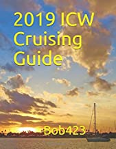 2019 ICW Cruising Guide: Your guide by Bob423 for safely navigating over 100 hazards from New York to Key West along the Atlantic ICW with full color charts for each hazard and tips for living aboard.