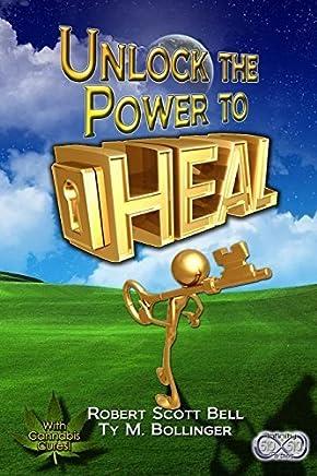 Unlock the Power to Heal by Robert Scott Bell Ty M. Bollinger(2014-01-19)