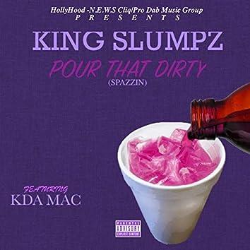 Pour That Dirty (Spazzin) [feat. KDA Mac]