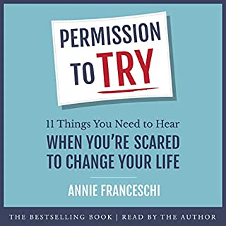 Permission to Try     11 Things You Need to Hear When You're Scared to Change Your Life              Written by:                                                                                                                                 Annie Franceschi                               Narrated by:                                                                                                                                 Annie Franceschi                      Length: 3 hrs and 23 mins     1 rating     Overall 2.0