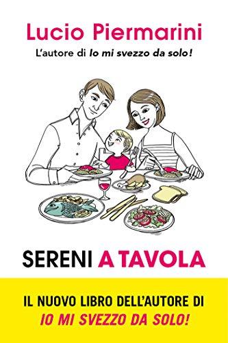 Sereni a tavola: L'invenzione del bambino inappetente e l'alimentazione a richiesta