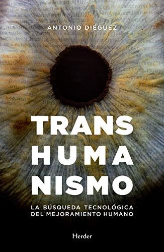 Transhumanismo: La búsqueda tecnológica del mejoramiento humano (Spanish Edition)