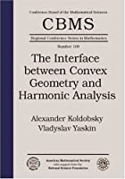 The Interface Between Convex Geometry and Harmonic Analysis (CBMS Regional Conference Series in Mathematics)