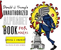 Donald J. Trump's Unauthorized Alphabet Book for Adults